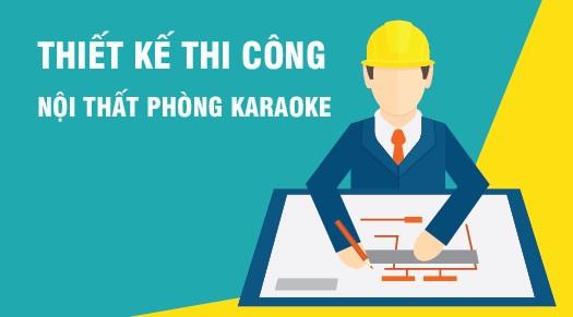 Các bước thi công hoàn thiện phòng karaoke