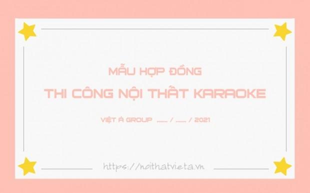 Mẫu hợp đồng thi công nội thất karaoke tại Việt Á Group