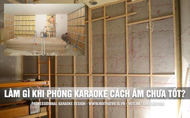 Phòng karaoke cách âm chưa tốt, bạn nên làm gì?