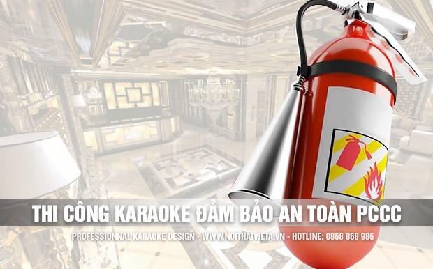 Thi công karaoke đảm bảo an toàn phòng chống cháy nổ
